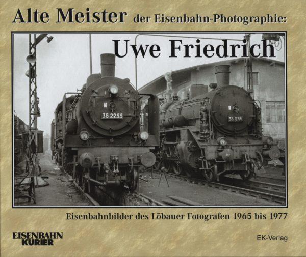 Alte Meister der Eisenbahn-Photographie: Uwe Friedrich