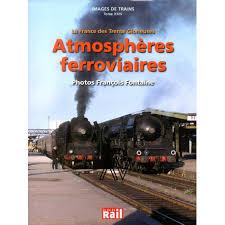 Atmosphéres ferroviaires- La France des Trente Glorieuses