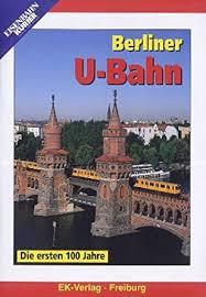 Berliner U-Bahn die eerste 100 Jahre