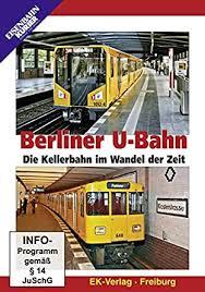 Berliner U Bahn die Kellerbahn im Wandel der Zeit