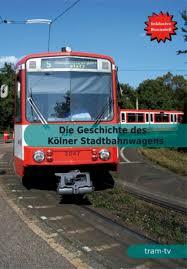 Die geschichte des Kölner Stadbahnwagens