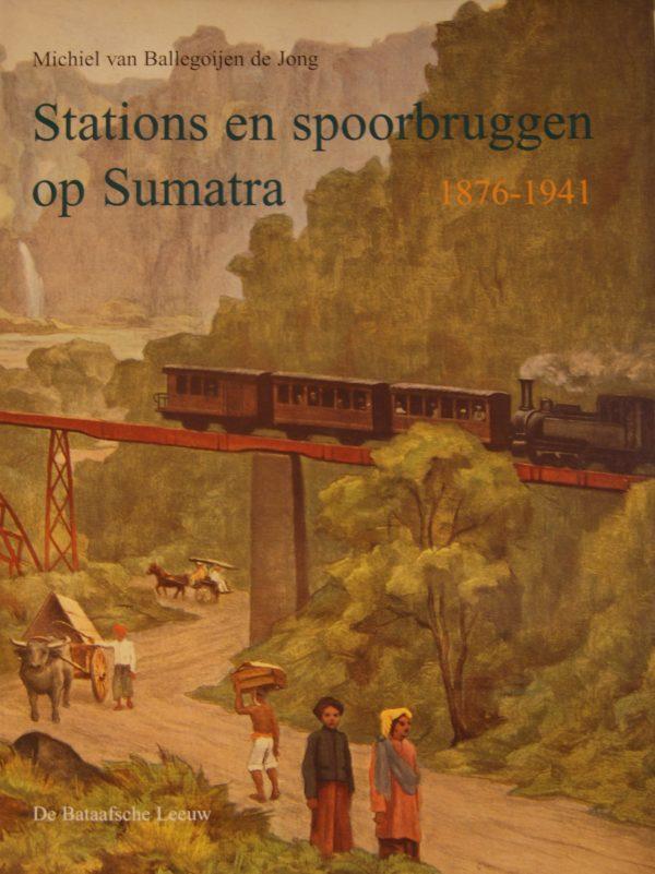 NVBS reeks 32 Stations en spoorbruggen op Sumatra 1876-1940