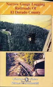 Narrow Gauge Logging Railroads of Dorado County