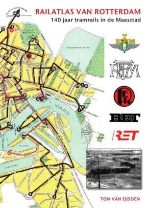 Railatlas Rotterdam, 140 jaar tramrails in de Maasstad