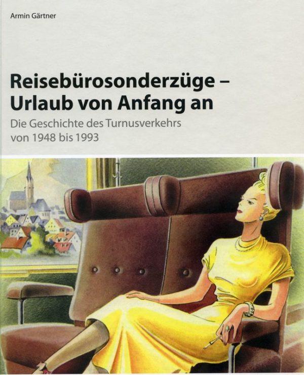 Reisebürosonderzüge - Urlaub von Anfang an (Die Geschichte des Turnusverkehr von 1948 bis 1993)