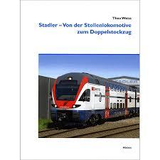 Stadler-Von der Stollenlokomotive zum Doppelstockzug