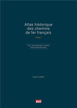 Atlas historique des chemins de fer français Tome 1