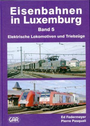 Eisenbahnen in Luxemburg Band 5 Elektrische Lokomotiven und Triebzüge