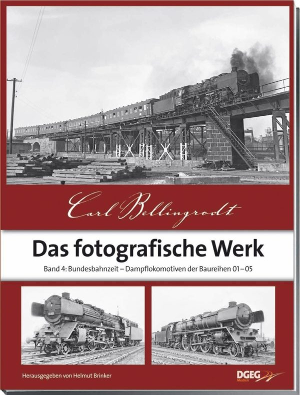 Carl Bellingrodt – Das fotografische Werk- Band 4: Bundesbahnzeit - Dampflokomotiven der Baureihen 01-05