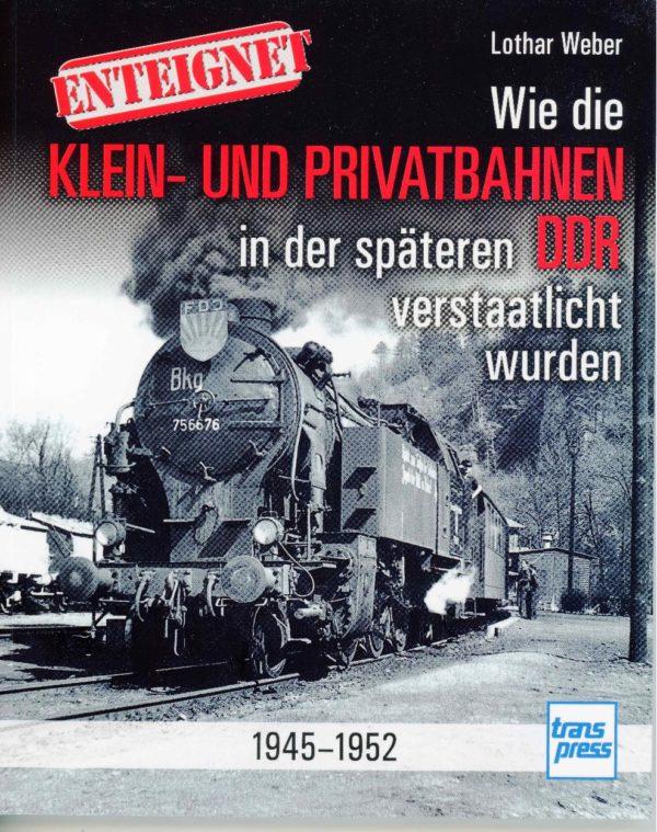 Klein und Privatbahnenen in der späteren DDR verstaatlich wurden