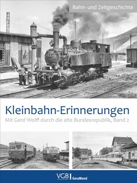 Kleinbahn Erinnerungen - Mit Gerd Wolff durch die alte Bundesrepublik Band 2
