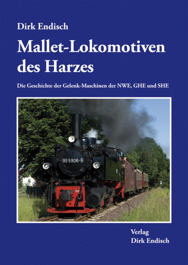 Mallet-Lokomotieven des Harzes - Die Geschichte der Gelenk-Maschinen der NWE, GHE und SHE